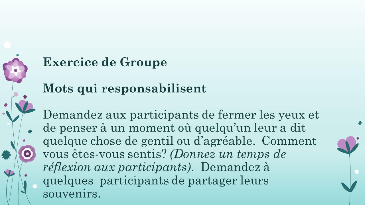 Exercice de Groupe Mots qui responsabilisent Demandez aux participants de fermer les yeux et de penser à un moment où quelqu'un leur a dit quelque chose de gentil ou d'agréable.