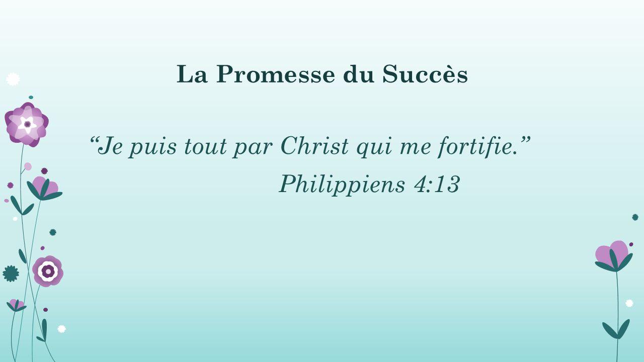 """La Promesse du Succès """"Je puis tout par Christ qui me fortifie."""" Philippiens 4:13"""