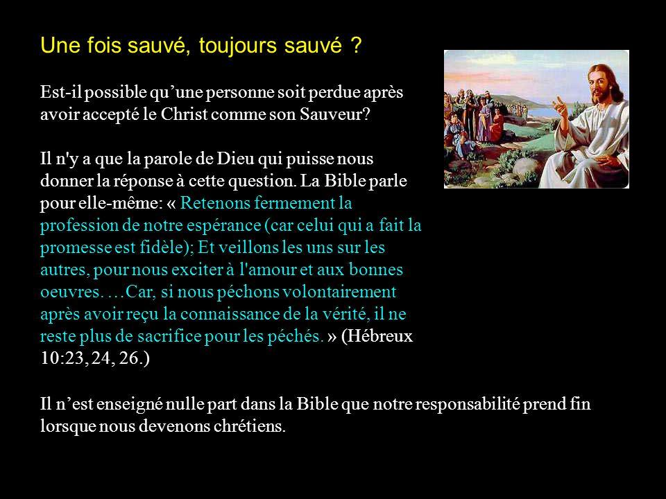 Une fois sauvé, toujours sauvé ? Est-il possible qu'une personne soit perdue après avoir accepté le Christ comme son Sauveur? Il n'y a que la parole d