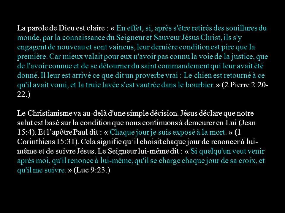 La parole de Dieu est claire : « En effet, si, après s'être retirés des souillures du monde, par la connaissance du Seigneur et Sauveur Jésus Christ,