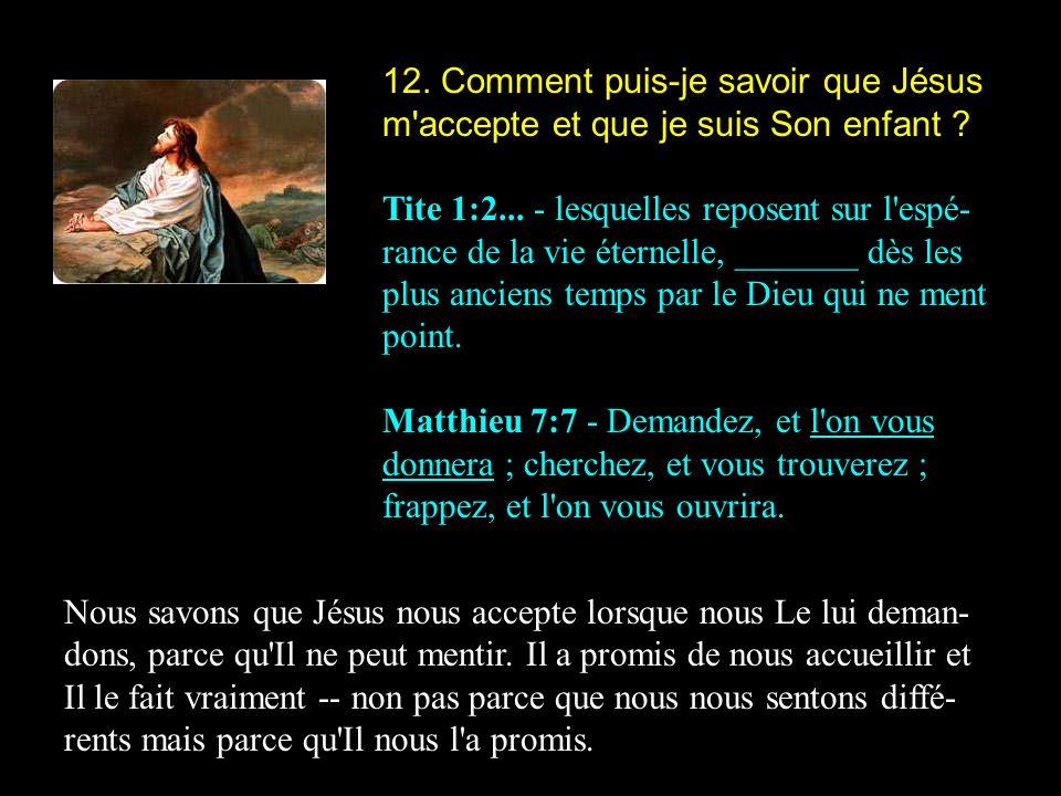 12. Comment puis-je savoir que Jésus m'accepte et que je suis Son enfant ? Tite 1:2... - lesquelles reposent sur l'espé- rance de la vie éternelle, __