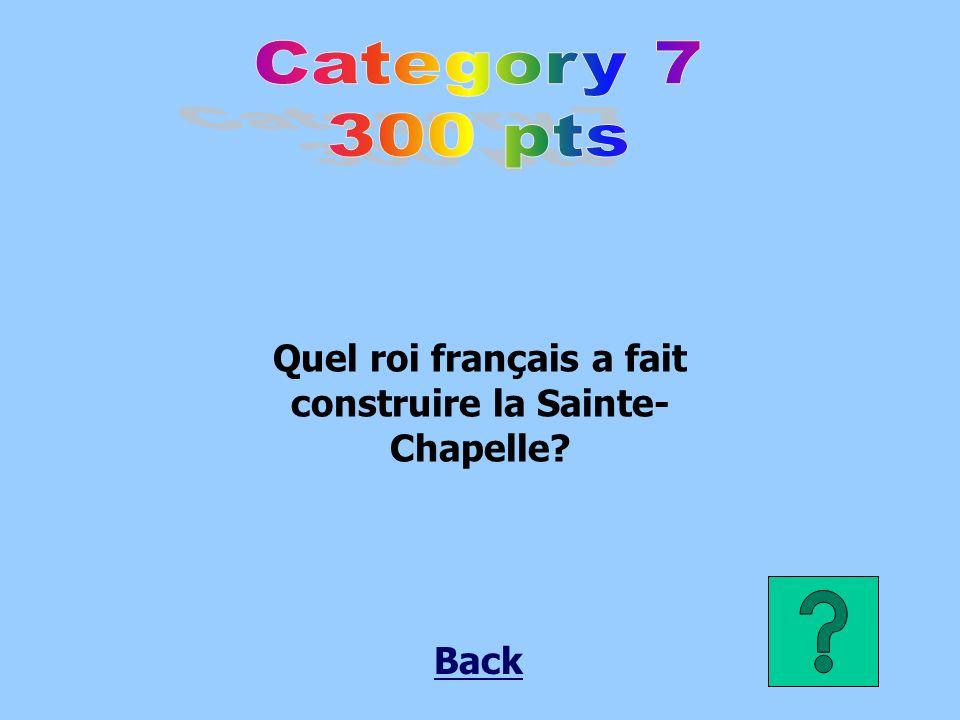 Quel roi français a fait construire la Sainte- Chapelle? Back