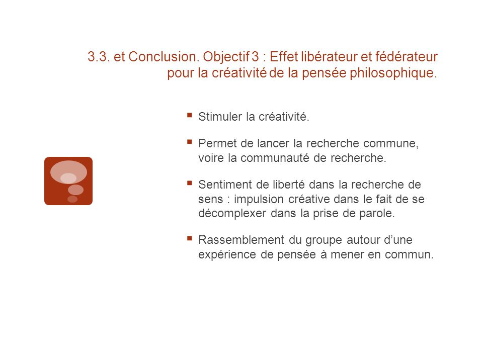 3.3. et Conclusion. Objectif 3 : Effet libérateur et fédérateur pour la créativité de la pensée philosophique.  Stimuler la créativité.  Permet de l