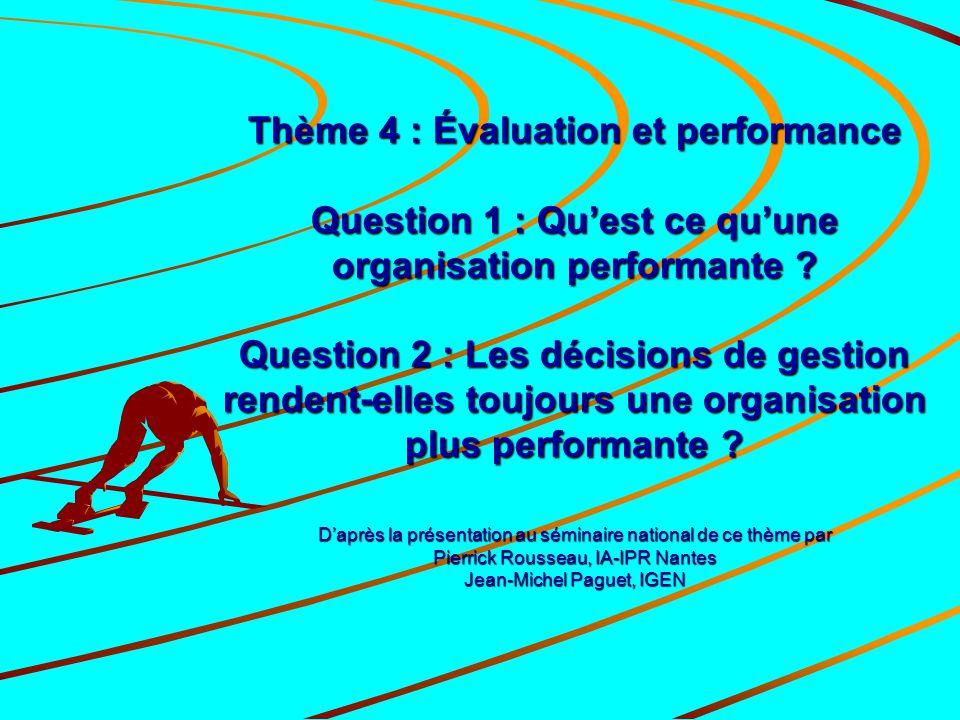 Thème 4 : Évaluation et performance Question 1 : Qu'est ce qu'une organisation performante ? Question 2 : Les décisions de gestion rendent-elles toujo