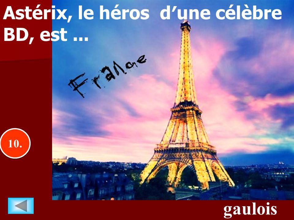 10.. gaulois Astérix, le héros d′une célèbre BD, est...