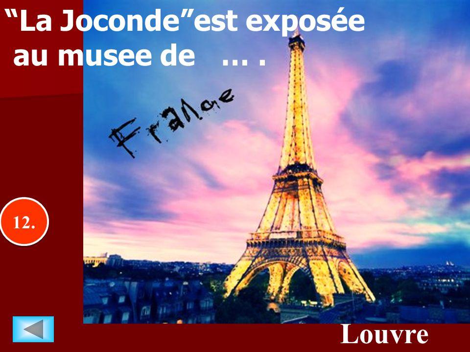 """12. Louvre """"La Joconde""""est exposée au musee de …."""