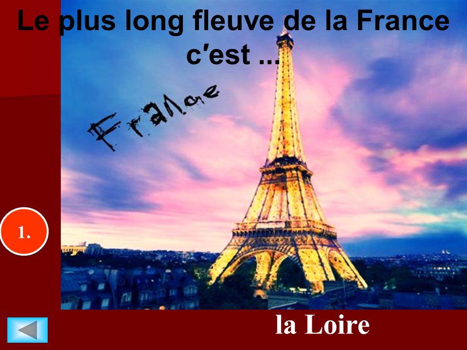 1. la Loire Le plus long fleuve de la France c′est...