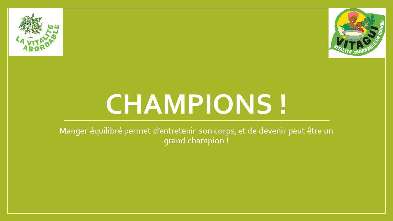 CHAMPIONS ! Manger équilibré permet d'entretenir son corps, et de devenir peut être un grand champion !