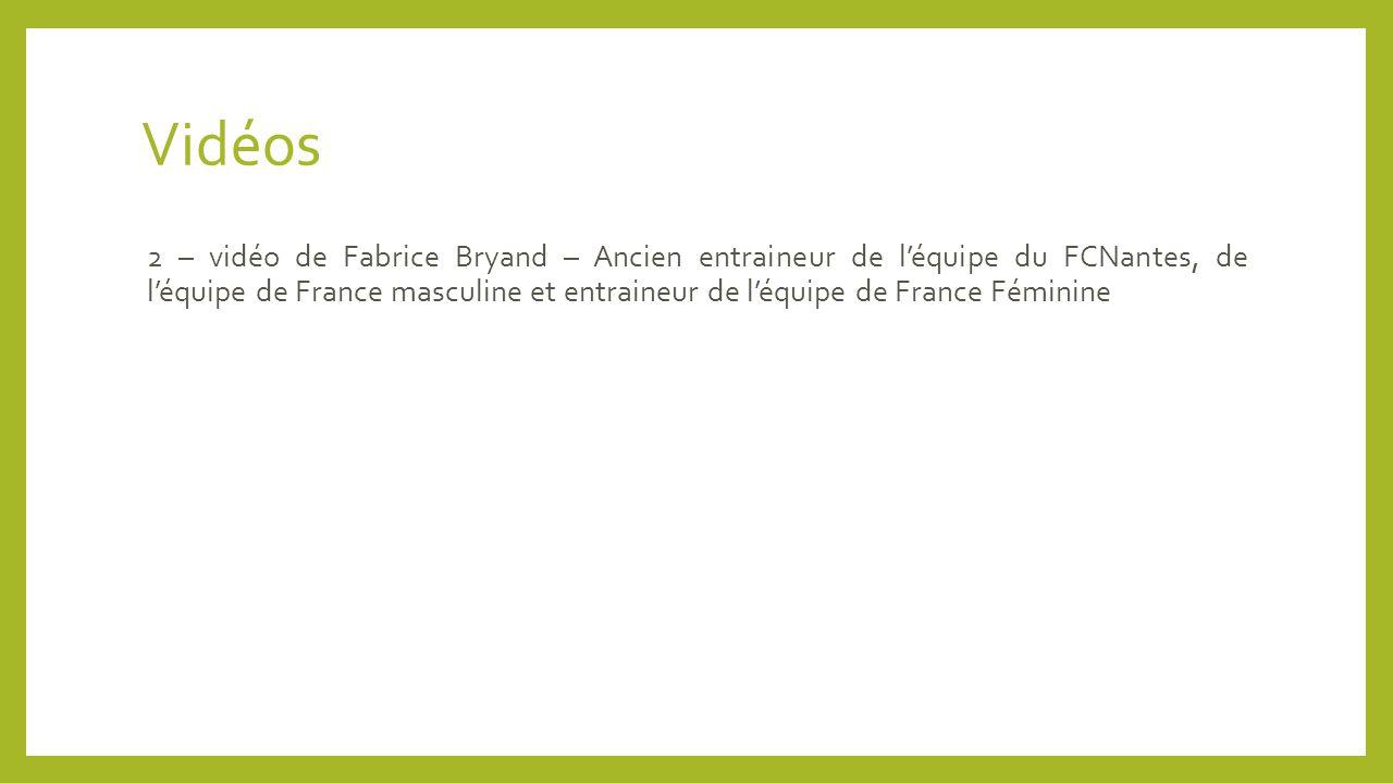 Vidéos 2 – vidéo de Fabrice Bryand – Ancien entraineur de l'équipe du FCNantes, de l'équipe de France masculine et entraineur de l'équipe de France Fé