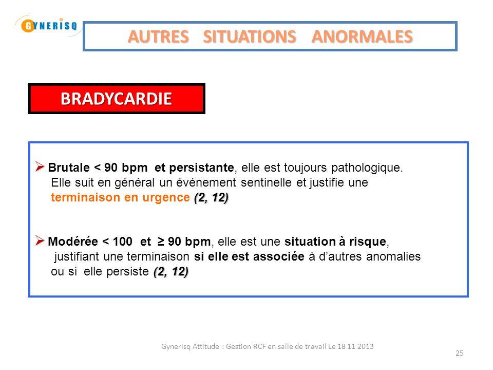Gynerisq Attitude : Gestion RCF en salle de travail Le 18 11 2013 26 AUTRES ANOMALIES (2, 4, 12) Elle peut correspondre à une situation à risque si (2, 4, 12)  elle est > 180 bpm  associée à d'autres anomalies TACHYCARDIE