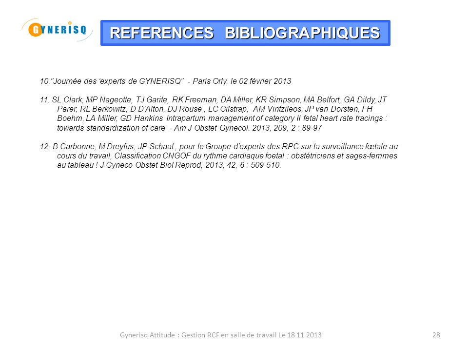 Gynerisq Attitude : Gestion RCF en salle de travail Le 18 11 201328 10.''Journée des 'experts de GYNERISQ'' - Paris Orly, le 02 février 2013 11. SL Cl