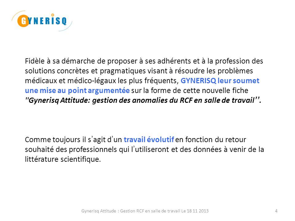 Gynerisq Attitude : Gestion RCF en salle de travail Le 18 11 20134 Fidèle à sa démarche de proposer à ses adhérents et à la profession des solutions c