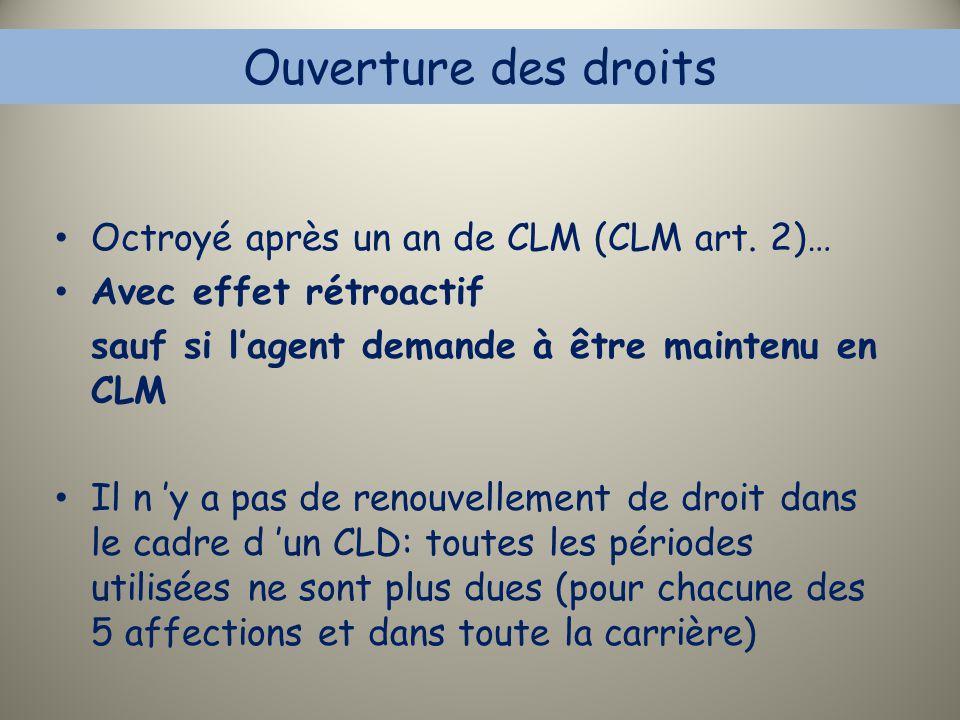 Ouverture des droits Octroyé après un an de CLM (CLM art. 2)… Avec effet rétroactif sauf si l'agent demande à être maintenu en CLM Il n 'y a pas de re