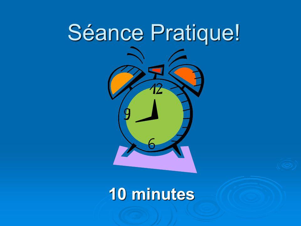Séance Pratique! 10 minutes