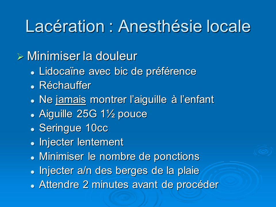 Lacération : Anesthésie locale  Minimiser la douleur Lidocaïne avec bic de préférence Lidocaïne avec bic de préférence Réchauffer Réchauffer Ne jamai