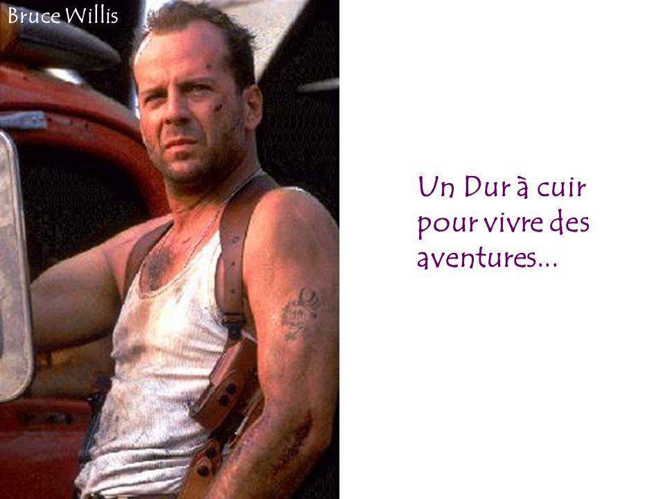 Un Dur à cuir pour vivre des aventures... Bruce Willis