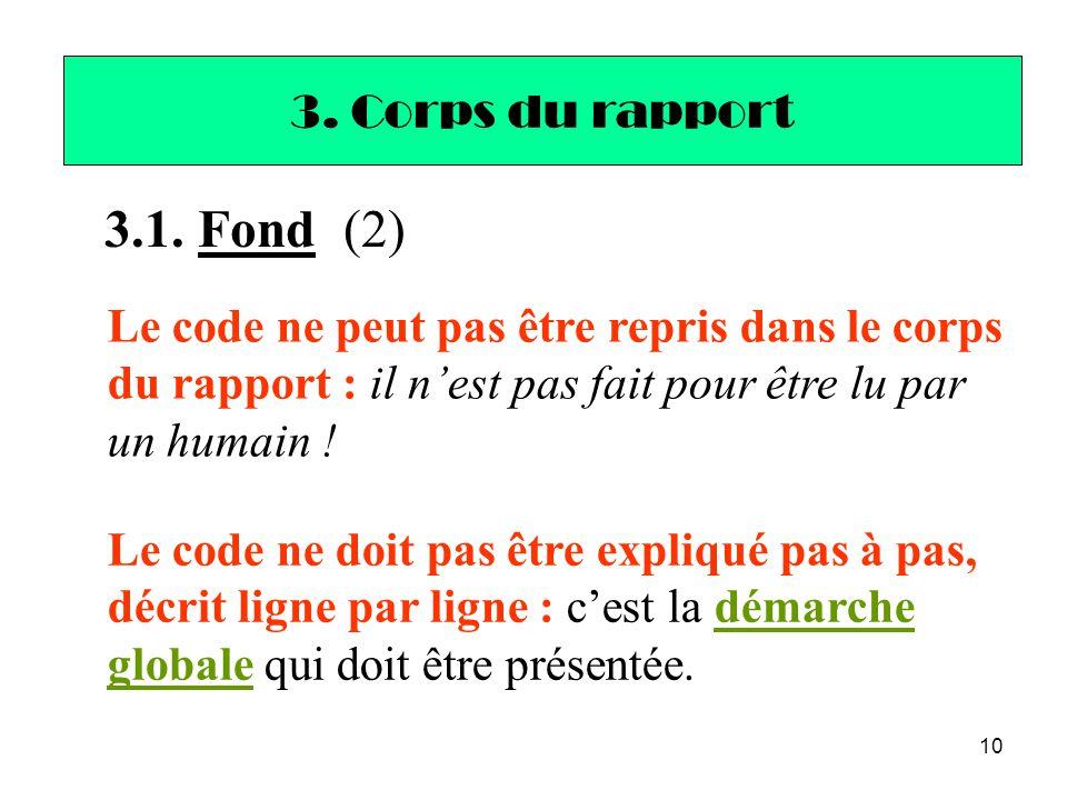 10 3.1. Fond (2) 3. Corps du rapport Le code ne peut pas être repris dans le corps du rapport : il n'est pas fait pour être lu par un humain ! Le code