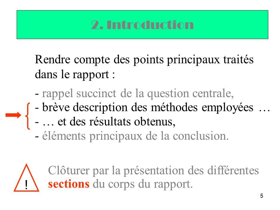 5 Rendre compte des points principaux traités dans le rapport : - rappel succinct de la question centrale, - brève description des méthodes employées