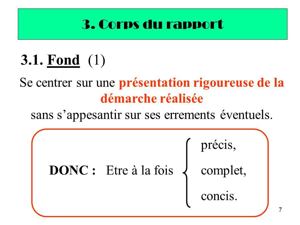 7 DONC : Etre à la fois 3.1. Fond (1) Se centrer sur une présentation rigoureuse de la démarche réalisée sans s'appesantir sur ses errements éventuels