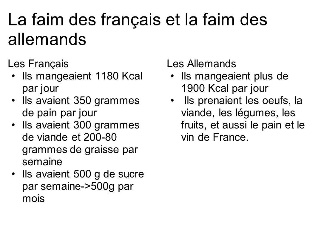 La faim des français et la faim des allemands Les Français Ils mangeaient 1180 Kcal par jour Ils avaient 350 grammes de pain par jour Ils avaient 300