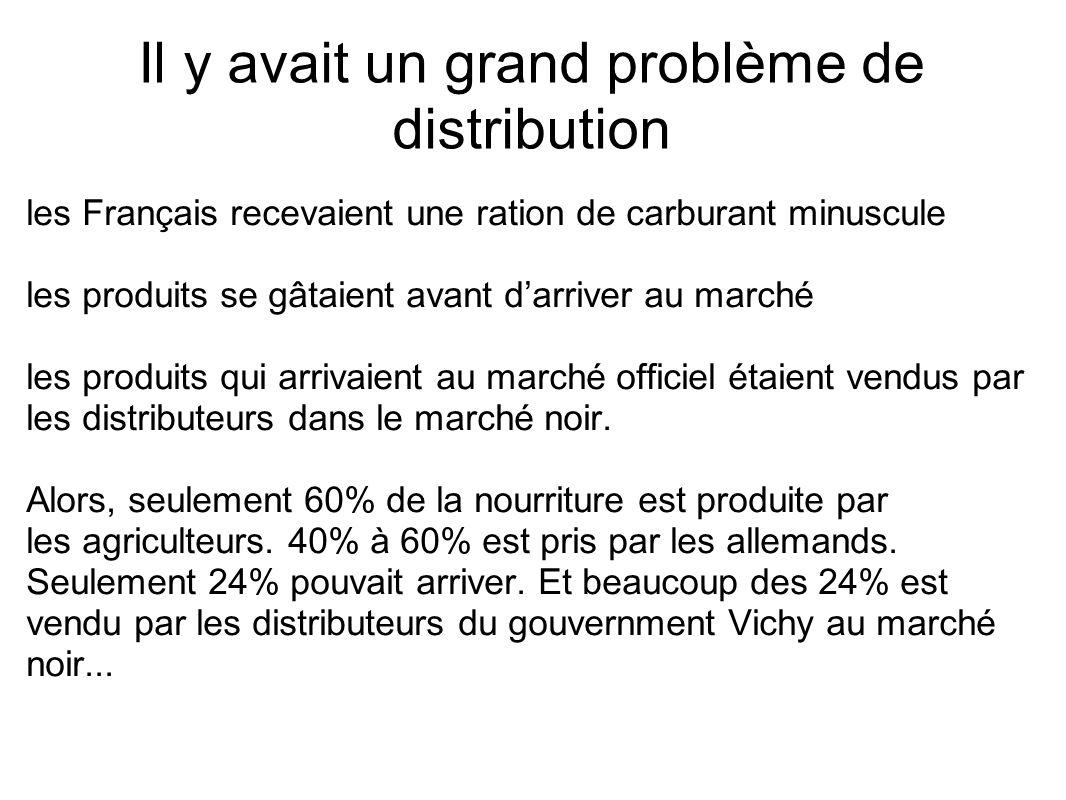 Il y avait un grand problème de distribution les Français recevaient une ration de carburant minuscule les produits se gâtaient avant d'arriver au mar