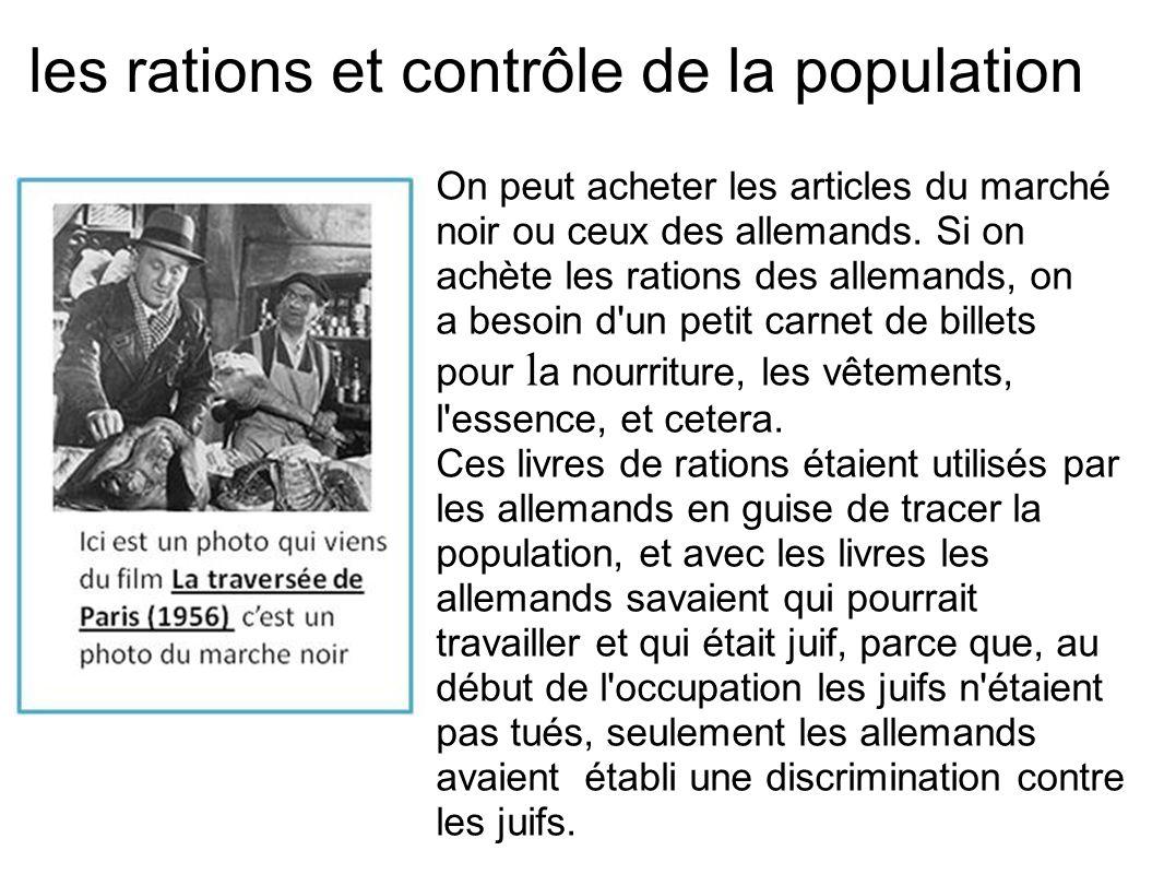 les rations et contrôle de la population On peut acheter les articles du marché noir ou ceux des allemands. Si on achète les rations des allemands, on