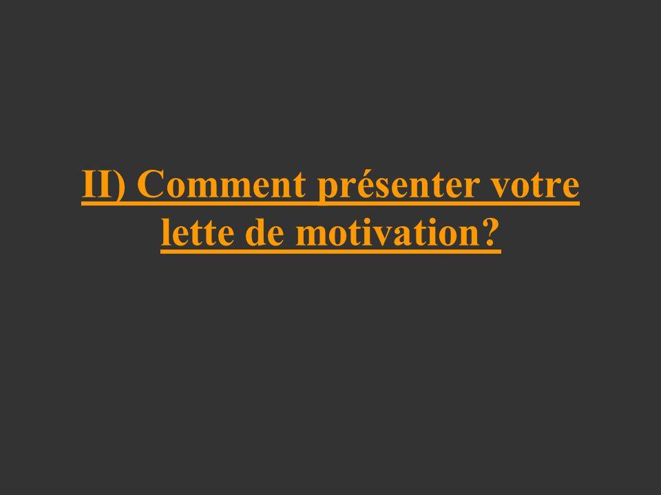 II) Comment présenter votre lette de motivation?