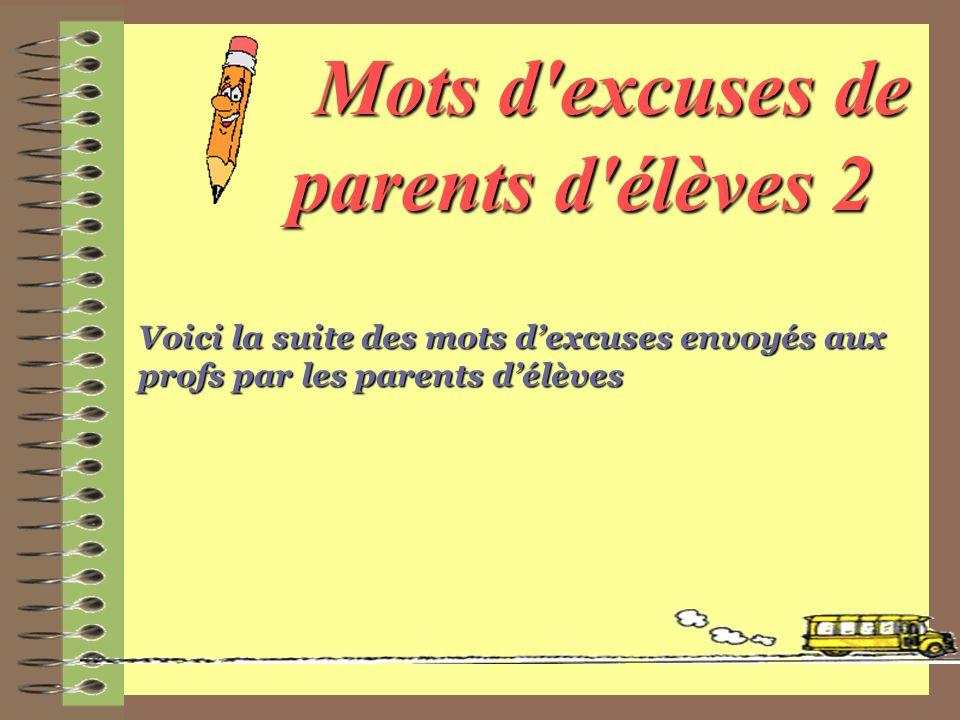 Voici la suite des mots d'excuses envoyés aux profs par les parents d'élèves Mots d'excuses de parents d'élèves 2