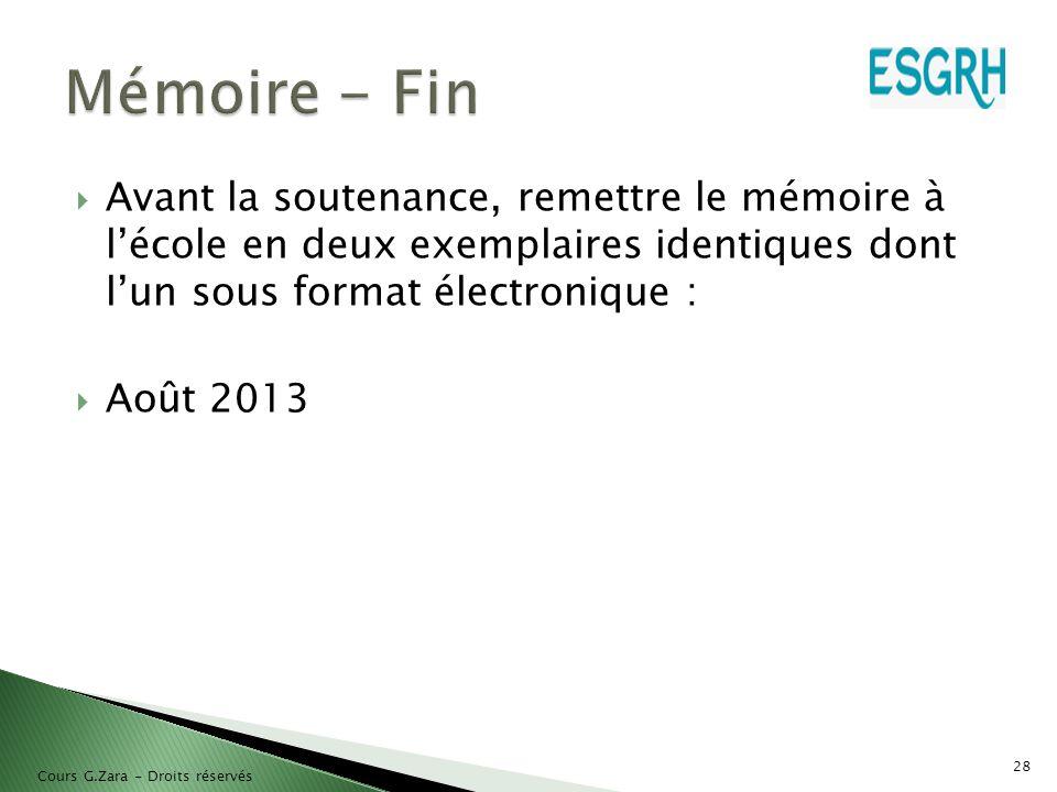  Avant la soutenance, remettre le mémoire à l'école en deux exemplaires identiques dont l'un sous format électronique :  Août 2013 28 Cours G.Zara -