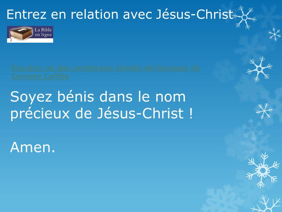 Soyez bénis dans le nom précieux de Jésus-Christ ! Amen. Ecoutez un des nombreux chants de louange de Corinne Laffite