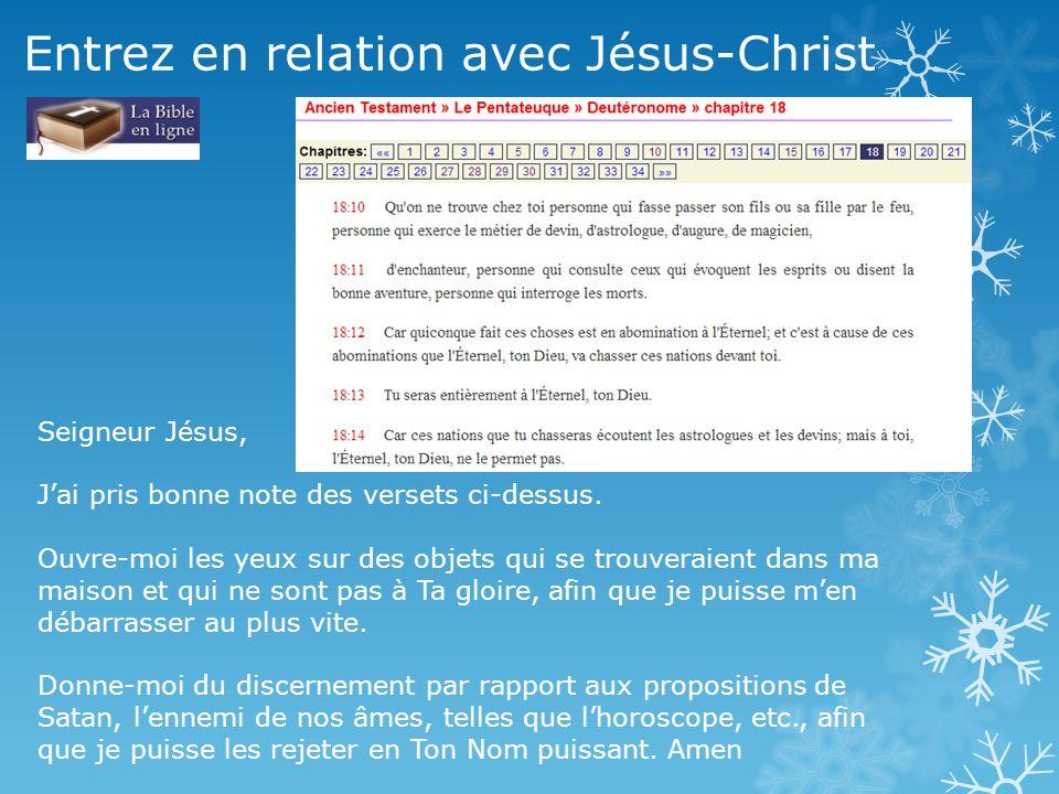 Entrez en relation avec Jésus-Christ Seigneur Jésus, J'ai pris bonne note des versets ci-dessus. Ouvre-moi les yeux sur des objets qui se trouveraient