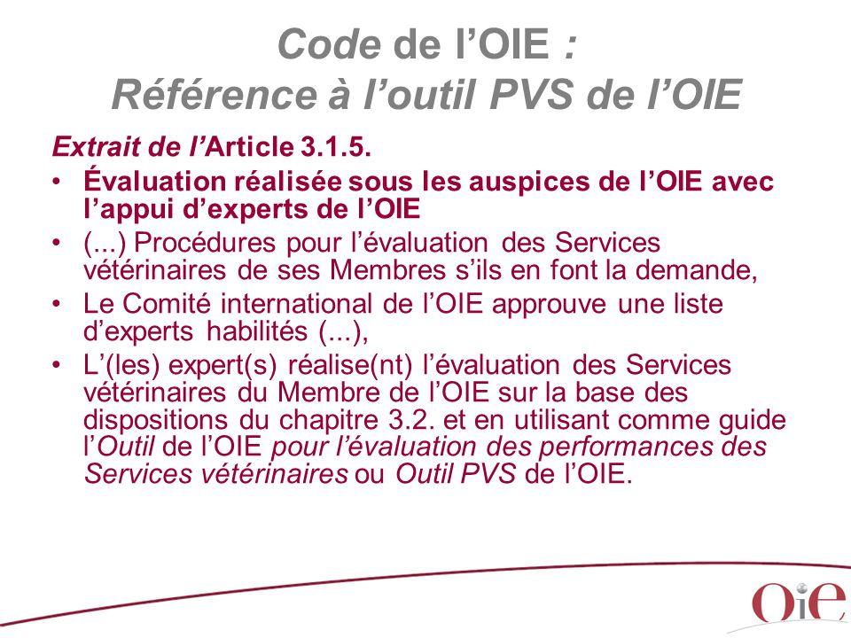 Code de l'OIE : Référence à l'outil PVS de l'OIE Extrait de l'Article 3.1.5. Évaluation réalisée sous les auspices de l'OIE avec l'appui d'experts de