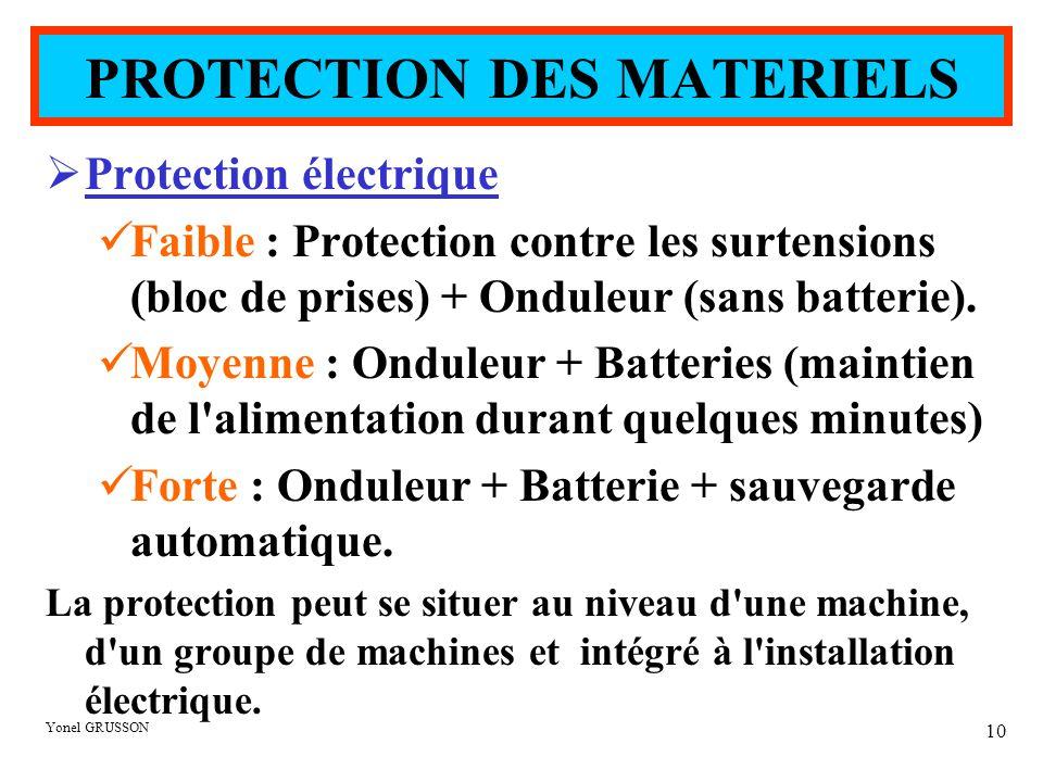 Yonel GRUSSON 10 PROTECTION DES MATERIELS  Protection électrique Faible : Protection contre les surtensions (bloc de prises) + Onduleur (sans batteri