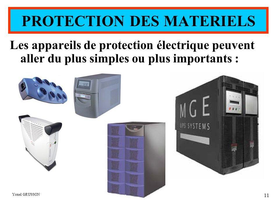 Yonel GRUSSON 11 PROTECTION DES MATERIELS Les appareils de protection électrique peuvent aller du plus simples ou plus importants :