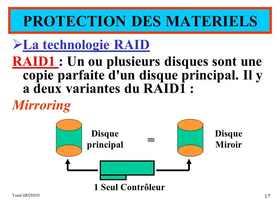 Yonel GRUSSON 17  La technologie RAID RAID1 : Un ou plusieurs disques sont une copie parfaite d'un disque principal. Il y a deux variantes du RAID1 :