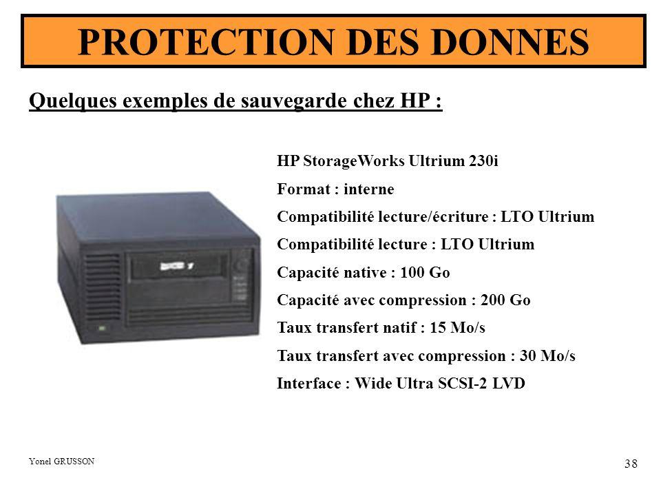 Yonel GRUSSON 38 PROTECTION DES DONNES HP StorageWorks Ultrium 230i Format : interne Compatibilité lecture/écriture : LTO Ultrium Compatibilité lectur