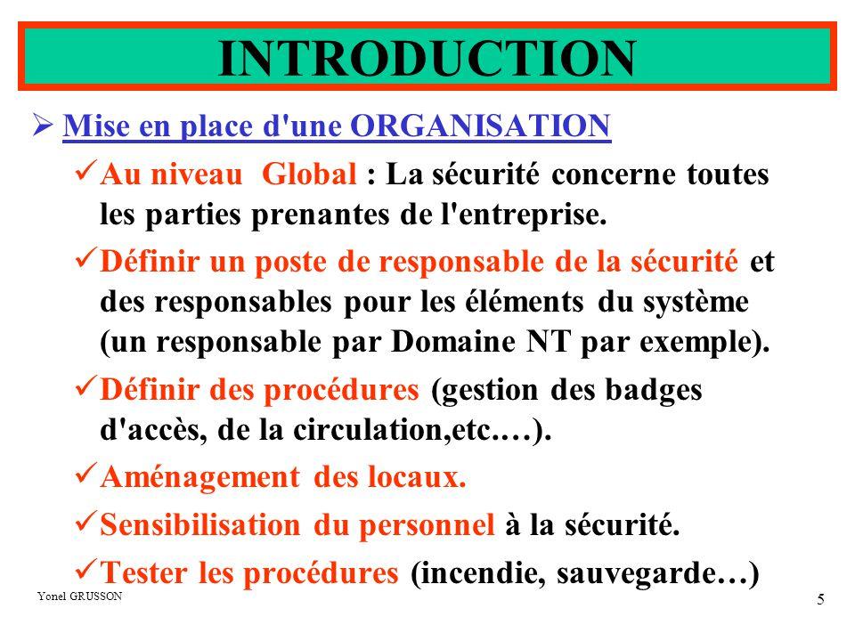 Yonel GRUSSON 5 INTRODUCTION  Mise en place d'une ORGANISATION Au niveau Global : La sécurité concerne toutes les parties prenantes de l'entreprise.