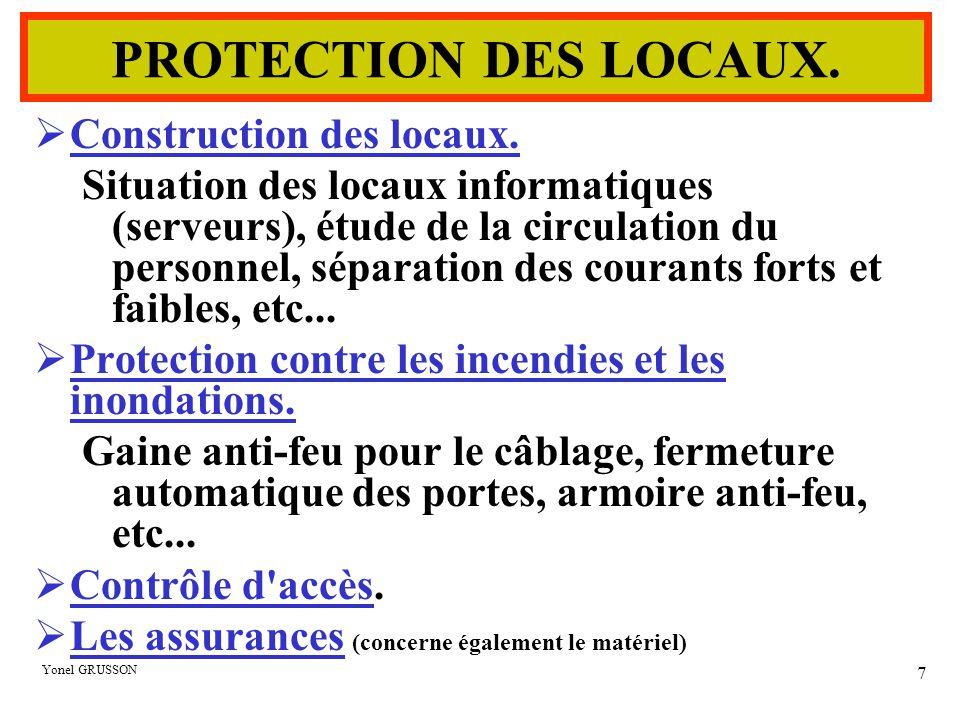 Yonel GRUSSON 7 PROTECTION DES LOCAUX.  Construction des locaux. Situation des locaux informatiques (serveurs), étude de la circulation du personnel,