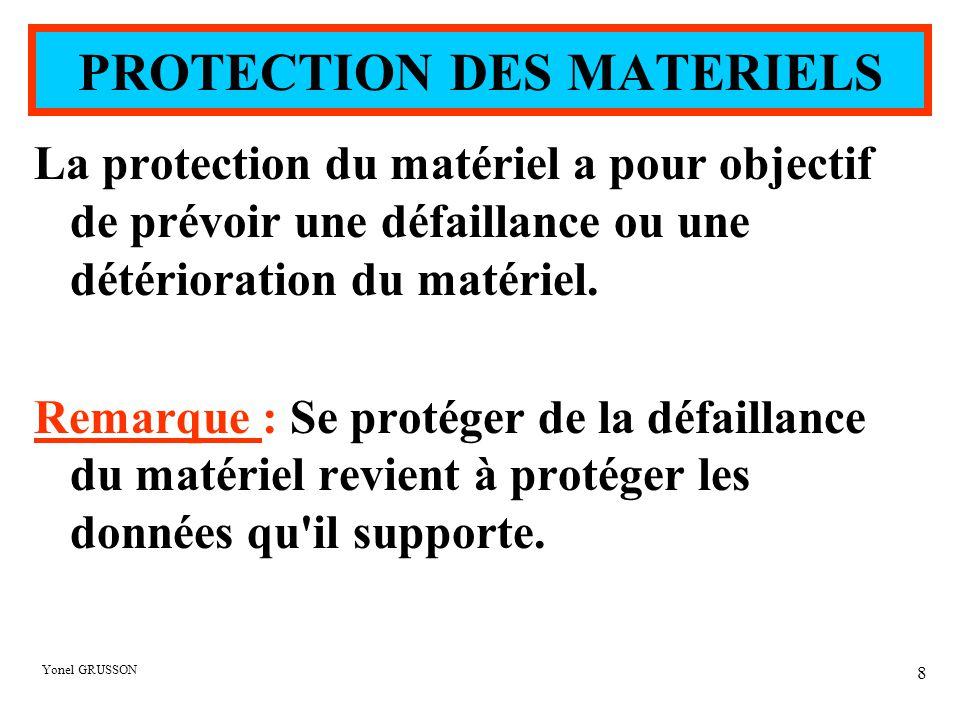 Yonel GRUSSON 8 La protection du matériel a pour objectif de prévoir une défaillance ou une détérioration du matériel. Remarque : Se protéger de la dé