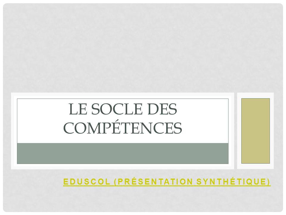 EDUSCOL (PRÉSENTATION SYNTHÉTIQUE) LE SOCLE DES COMPÉTENCES
