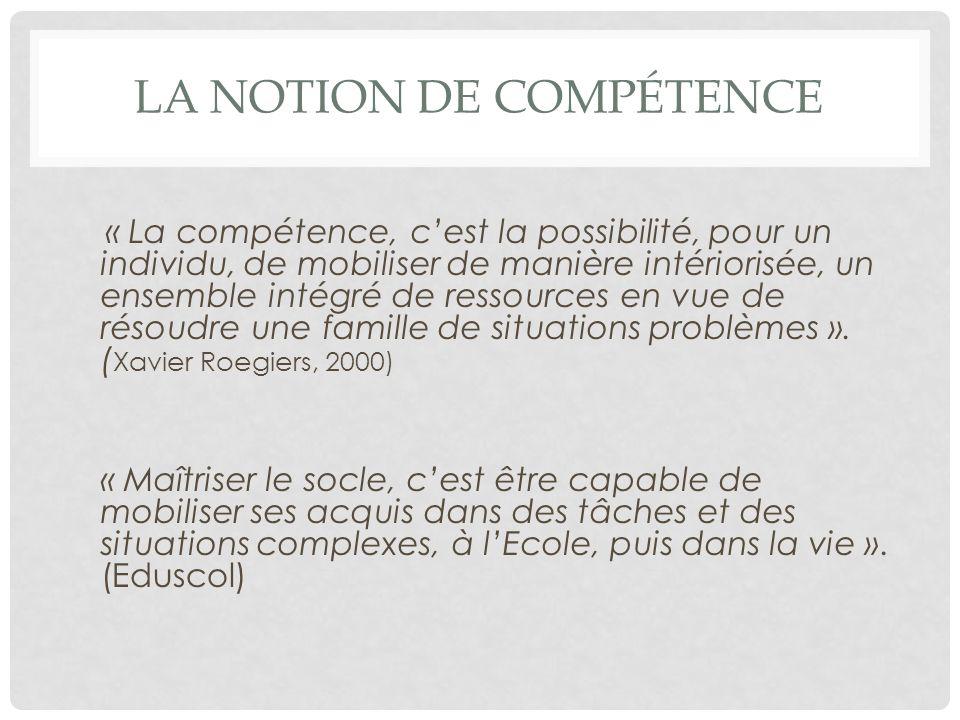 LA NOTION DE COMPÉTENCE « La compétence, c'est la possibilité, pour un individu, de mobiliser de manière intériorisée, un ensemble intégré de ressources en vue de résoudre une famille de situations problèmes ».