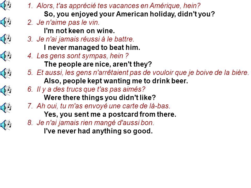 1.Alors, t as apprécié tes vacances en Amérique, hein.