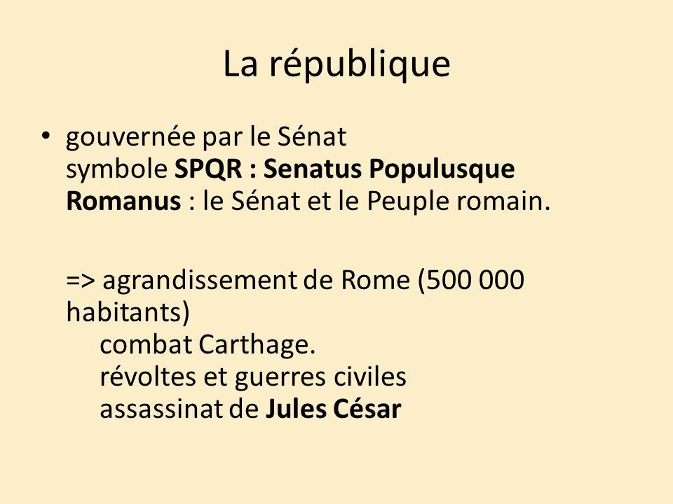 La république gouvernée par le Sénat symbole SPQR : Senatus Populusque Romanus : le Sénat et le Peuple romain. => agrandissement de Rome (500 000 habi