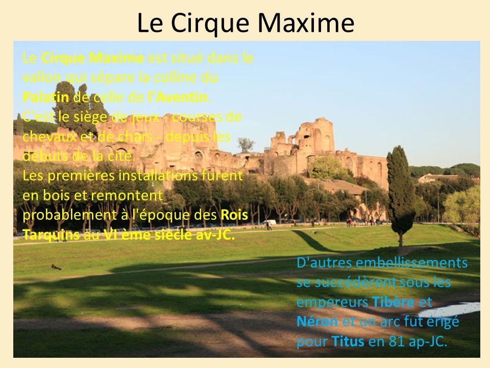 Le Cirque Maxime Le Cirque Maxime est situé dans le vallon qui sépare la colline du Palatin de celle de l'Aventin. C'est le siège de jeux - courses de