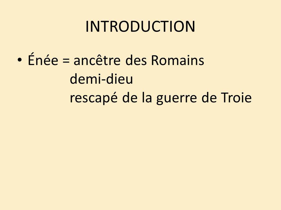 INTRODUCTION Énée = ancêtre des Romains demi-dieu rescapé de la guerre de Troie