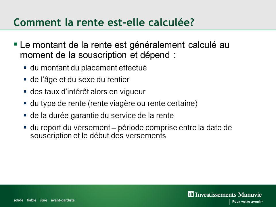 Comment la rente est-elle calculée?  Le montant de la rente est généralement calculé au moment de la souscription et dépend :  du montant du placeme