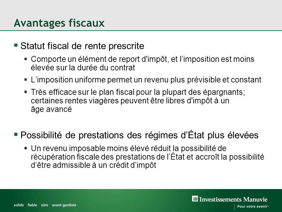 Avantages fiscaux  Statut fiscal de rente prescrite  Comporte un élément de report d'impôt, et l'imposition est moins élevée sur la durée du contrat