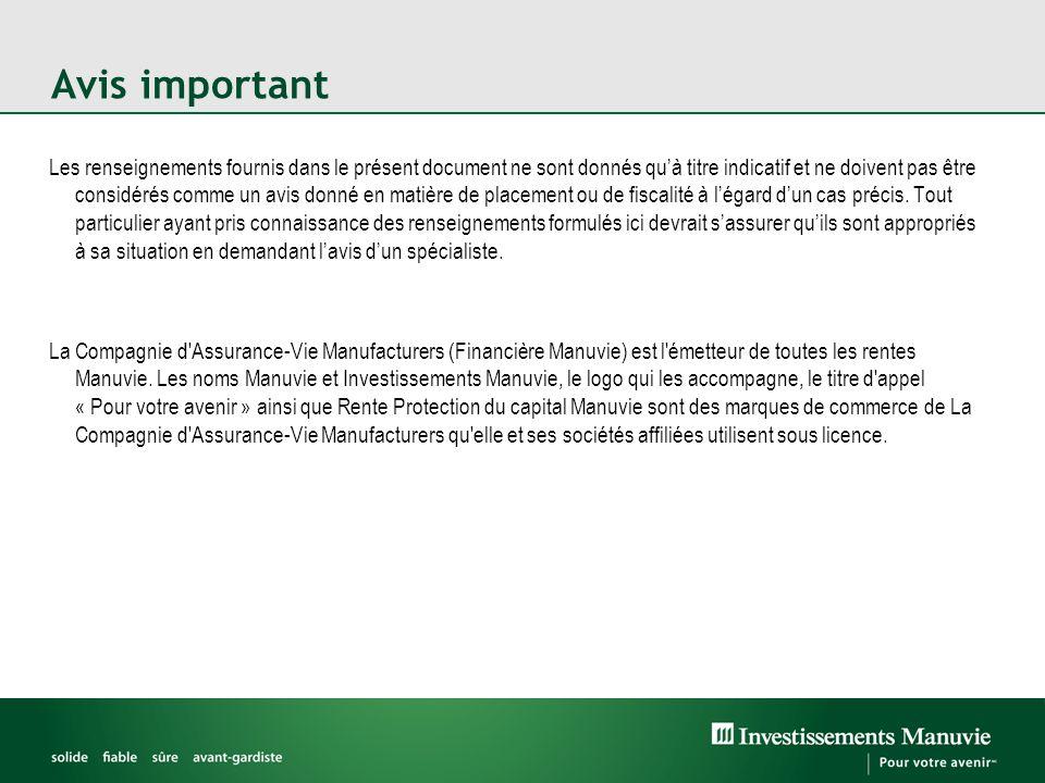 Avis important Les renseignements fournis dans le présent document ne sont donnés qu'à titre indicatif et ne doivent pas être considérés comme un avis donné en matière de placement ou de fiscalité à l'égard d'un cas précis.