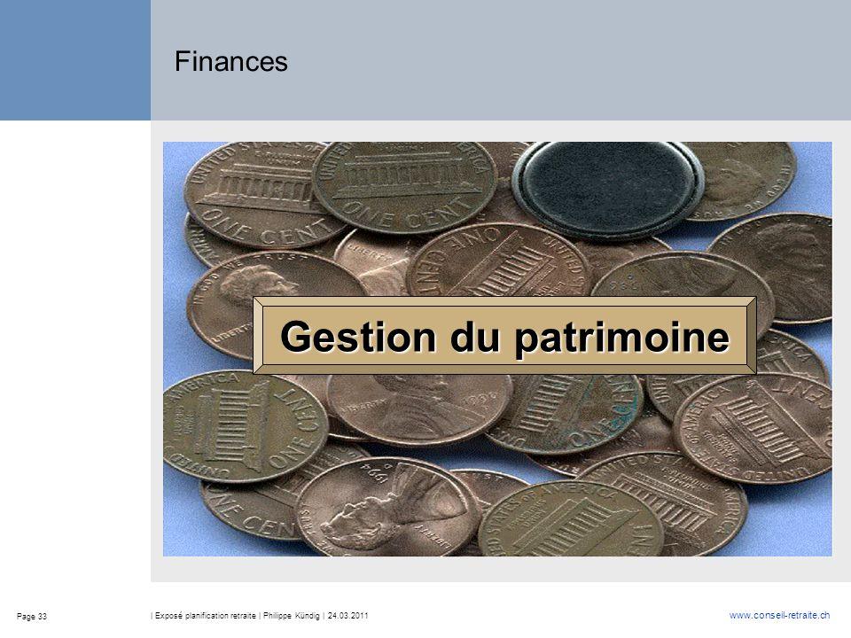 Page 33 www.conseil-retraite.ch | Exposé planification retraite | Philippe Kündig | 24.03.2011 Finances Gestion du patrimoine