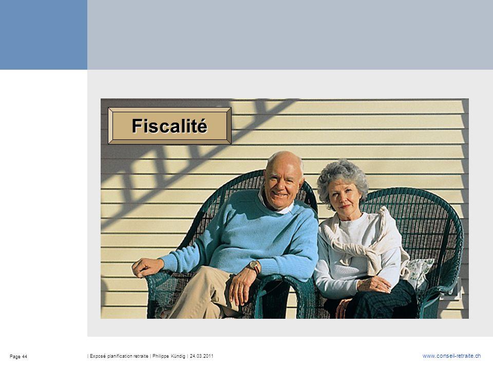 Page 44 www.conseil-retraite.ch | Exposé planification retraite | Philippe Kündig | 24.03.2011 Fiscalité